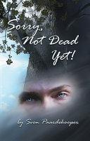 Sorry, Not Dead Yet!