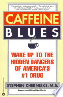 """Caffeine Blues: Wake Up to the Hidden Dangers of America's #1 Drug"" by Stephen Cherniske"