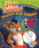 Free Realms: How to Draw Free Realms' Heroes and Villains