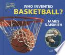 Who Invented Basketball? James Naismith