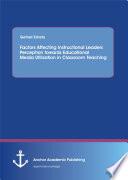 Factors Affecting Instructional Leaders Perception Towards Educational Media Utilization in Classroom Teaching
