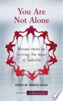 You Are Not Alone  Personal Stories on Surviving the Impact of Addiction