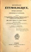 Dictionnaire étymologique, critique, historique, anecdotique et littéraire ...