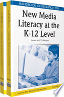 Handbook of Research on New Media Literacy at the K 12 Level  Issues and Challenges