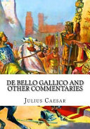 De Bello Gallico And Other Commentaries The War Commentaries Of Julius Caesar The War In Gaul And The Civil War [Pdf/ePub] eBook
