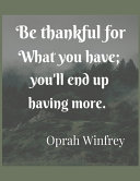 Be Thankful For What You Have You Ll End Up Having More Oprah Winfrey Book PDF