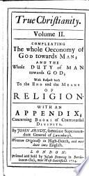 Of True Christianity  four books     Now done into English  The translator s dedicatory epistle signed  Anthony William Boehm