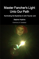 Master Fancher's Light Unto Our Path - Illuminating the Mysteries of John Faunce and Stephen Hopkins