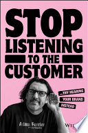 """Stop Listening to the Customer: Try Hearing Your Brand Instead"" by Adam Ferrier, Jen Flemming"