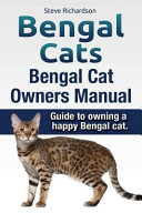 Bengal Cats  Bengal Cat Owners Manual  Guide to Owning a Happy Bengal Cat