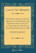 The Twenty Seventh Annual Report Of The Receipts And Expenditures Of The City Of Concord For The Fiscal Year Ending January 31 1880