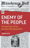 Enemy of the People  The Munich Post and the Journalists Who Opposed Hitler