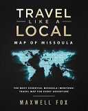 Travel Like a Local   Map of Missoula  The Most Essential Missoula  Montana  Travel Map for Every Adventure Book