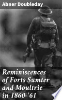 Reminiscences of Forts Sumter and Moultrie in 1860  61