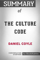 Summary of the Culture Code by Daniel Coyle  Conversation Starters