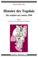 Histoire des Togolais. Des origines aux années 1960 (Tome 3 : le Togo sous administration coloniale)