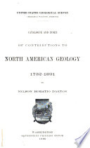 Catalogue And Index Of Contributions To North American Geology 1732 1891