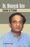 Dr  Binaya Sen  Enemy or Friend