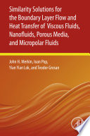 Similarity Solutions for the Boundary Layer Flow and Heat Transfer of Viscous Fluids  Nanofluids  Porous Media  and Micropolar Fluids
