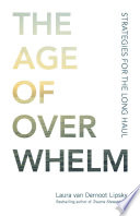 """The Age of Overwhelm: Strategies for the Long Haul"" by Laura van Dernoot Lipsky"