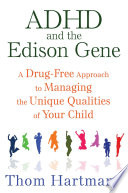 """""""ADHD and the Edison Gene: A Drug-Free Approach to Managing the Unique Qualities of Your Child"""" by Thom Hartmann"""
