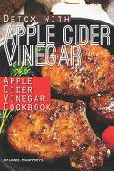 Detox With Apple Cider Vinegar Apple Cider Vinegar Cookbook
