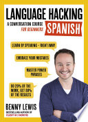 LANGUAGE HACKING SPANISH (Learn How to Speak Spanish - Right Away)  : A Conversation Course for Beginners
