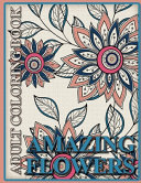 Amazing Flowers Adult Coloring Book