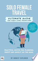 Solo Female Travel Ultimate Guide for First time Travellers