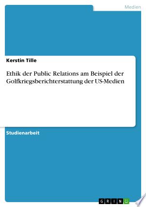 Download Ethik der Public Relations am Beispiel der Golfkriegsberichterstattung der US-Medien Free PDF Books - Free PDF