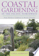 Coastal Gardening in the Pacific Northwest  : From Northern California to British Columbia