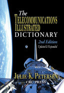 """The Telecommunications Illustrated Dictionary"" by J.K. Petersen"