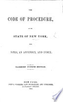 The Code of Procedure of the State of New York  with Notes  an Appendix  and an Index  Voorhies fourth Edition
