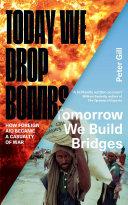 Today We Drop Bombs  Tomorrow We Build Bridges