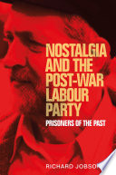 Book cover for Nostalgia and the post-war Labour party : prisoners of the past