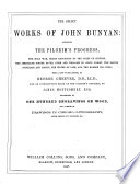The Select Works of John Bunyan  Containing The Pilgrim s Progress  The Holy War  Grace Abounding to the Chief of Sinners  The Jerusalem Sinner Saved  Come and Welcome to Jesus Christ  The Saints  Privilege and Profit  The Water of Life  and The Barren Fig tree  With a Life of the Author  by George Cheever     and an Introductory Essay on The Pilgrim s Progress  by James Montgomery  Esq  Illustrated     After Designs by T  Stothard Book