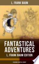FANTASTICAL ADVENTURES     L  Frank Baum Edition  Childhood Essentials Library