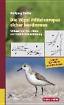 Die Vögel Mitteleuropas sicher bestimmen. Band 1