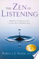 """The Zen of Listening: Mindful Communication in the Age of Distraction"" by Rebecca Z. Shafir"