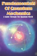 Fundamentals Of Quantum Mechanics A Guide Through The Quantum World Book