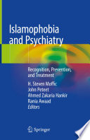 """""""Islamophobia and Psychiatry: Recognition, Prevention, and Treatment"""" by H. Steven Moffic, John Peteet, Ahmed Zakaria Hankir, Rania Awaad"""