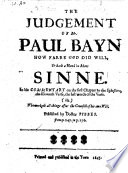 The Judgement of Mr  P  Bayn how Farre God Did Will  Or Hath a Hand in Mans Sinne  In His Commentary on the First Chapter to the Ephesians  the Eleventh Verse  the Last Words of the Verse     Published by Doctor Sibbes from P  247  to P  276  of the Commentary   Book