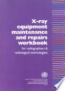 X Ray Equipment Maintenance and Repairs Workbook for Radiographers and Radiological Technologists Book