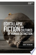 Ecocollapse Fiction and Cultures of Human Extinction