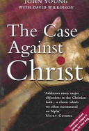 The Case Against Christ