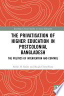 The Privatisation of Higher Education in Postcolonial Bangladesh