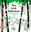 'You Look Ridiculous,' Said the Rhinoceros to the Hippopotamus