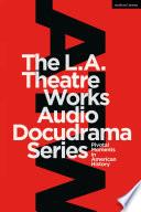 The L A  Theatre Works Audio Docudrama Series