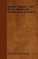 Another England - Life, Living, Homes and Homemakers in Victoria