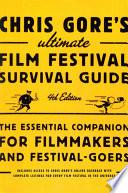 Chris Gore s Ultimate Film Festival Survival Guide  4th edition Book